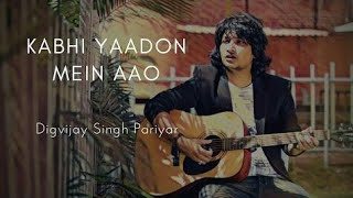 Kabhi Yaadon Mein | Digvijay Singh Pariyar Cover | Arijit Singh | Palak Muchhal