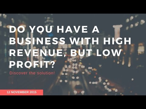 Do you have a business with high revenue, but low profit. - Learn how to change this - Webinar