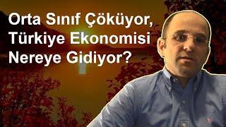 Orta Sınıf Çöküyor, Türkiye Ekonomisi Nereye Gidiyor?