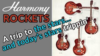 HARMONY ROCKET guitars - A trip to the stars and today's stars trippin' - Guitar Discoveries #79