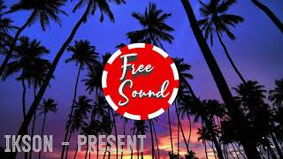 IKSON - PRESENT [FREE SOUND - CONTENT CREATOR / YOUTUBER / BACKGROUND / VLOG MUSIC]