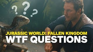 Jurassic World: Fallen Kingdom 9 WTF Questions