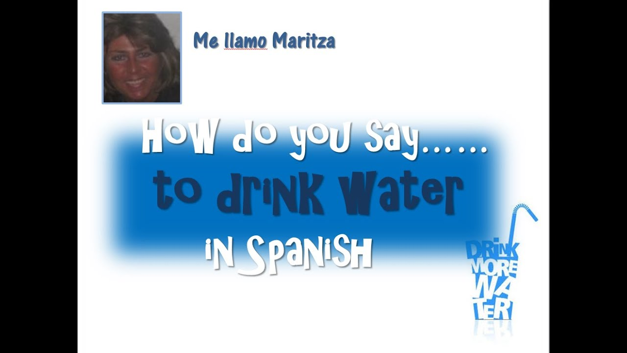 I will drink water in spanish