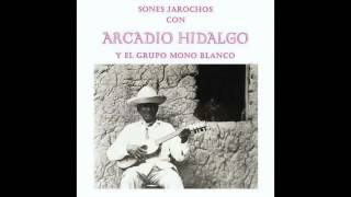 Sones jarochos con Arcadio Hidalgo y el Grupo Mono Blanco [Álbum completo]