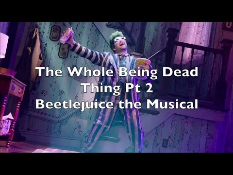 Beetlejuice The Musical  - The Whole Being Dead Thing Pt 2 Lyrics
