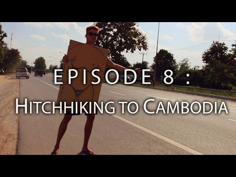 HOW TO TRAVEL S.E ASIA ON $1000 - Ep.8 - HITCHHIKING TO CAMBODIA