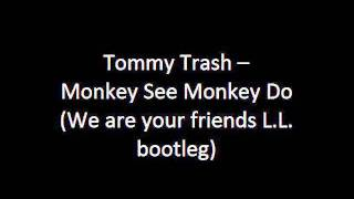 Tommy Trash - Monkey See Monkey Do (We are your friends L.L. Bootleg)
