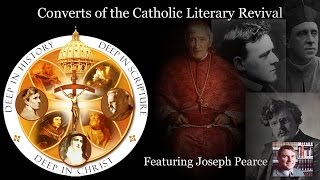 Converts of the Catholic Literary Revival - Featuring Joseph Pearce