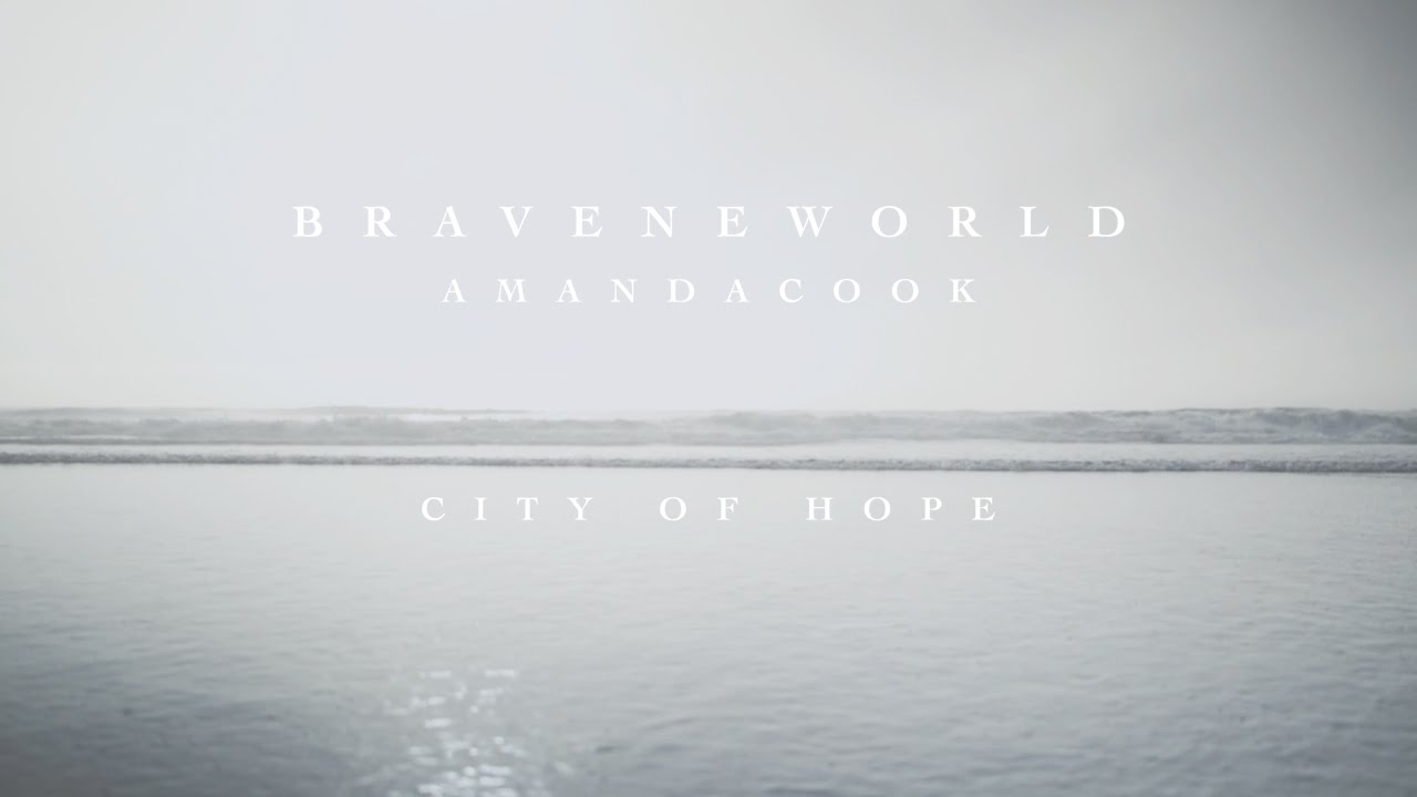 City Of Hope Official Lyric Video Amanda Cook Brave