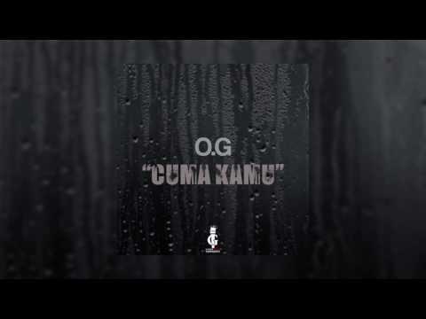 O.G - Cuma Kamu [ Audio ]