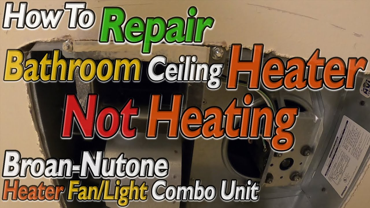 Nutone Broan Heater Fix Bathroom Ceiling Heater Not Heating How To Repair Nutone Heater Not Working Youtube
