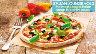 Top Italian Lounge and Chillout Music Collection Vol. 3 ( The Most Popular Songs in a Chilly Sauce)