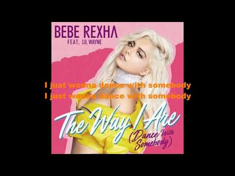 Bebe Rexha Ft Lil Wayne   The Way I Are  Dance With Somebody Lyrics
