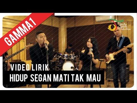 Gamma1 - Hidup Segan Mati Tak Mau | Video Lirik