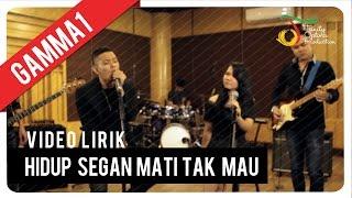 Download Gamma1 - Hidup Segan Mati Tak Mau | Video Lirik