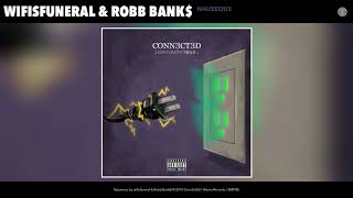 wifisfuneral & Robb Bank$ - Nauseous (Audio)