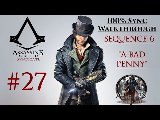 Assassins Creed Syndicate Walkthrough 100% Sync - Sequence 6 A Bad Penny