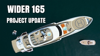 WIDER 165 Super Yacht Project Update