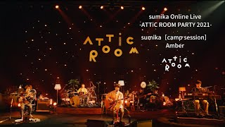 sumika[camp session] / Amber「sumika Online Live -ATTiC ROOM PARTY 2021-」for J-LODlive