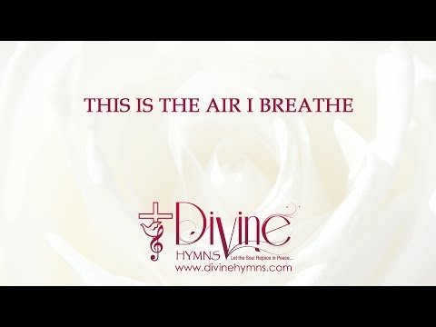 This Is The Air I Breathe Song Lyrics Video
