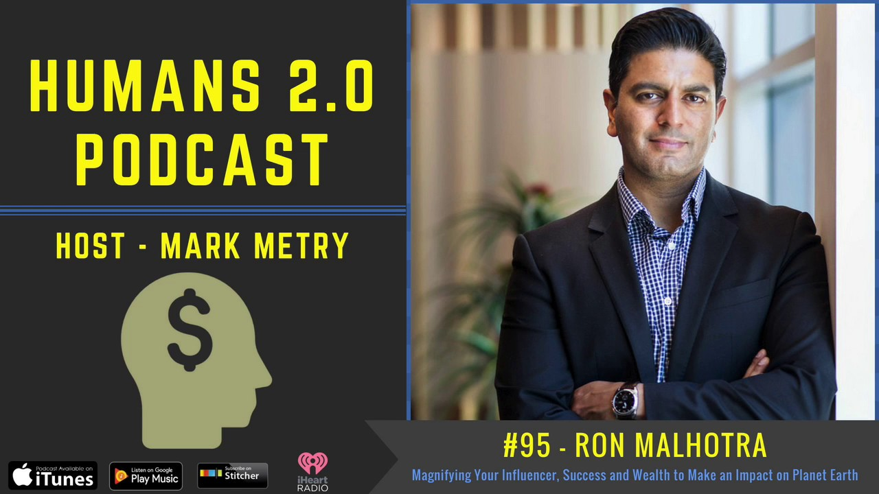 #95 - Ron Malhotra | Magnifying Your Influence, Success and Wealth to Make  an Impact on Planet Earth