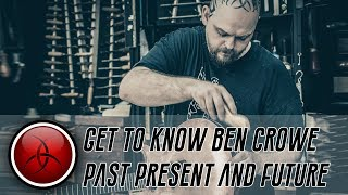 Getting to Know Ben Crowe - Past, Present and Future
