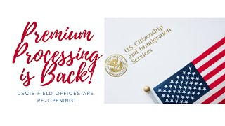 USCIS Reinstates Premium Processing and Reopening Field Offices