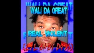 Wali Da Great - Real Violent (Lil Baby Diss)