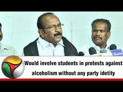 Would involve students in protests against alcoholism without any party idetity - Vaiko