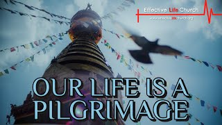 Effective Life Church - Our Life is a Pilgrimage - Pastor Matthew Guest