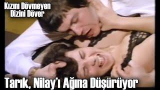 Kızını Dövmeyen Dizini Döver - Tarık, Nilay'ı Ağına Düşürüyor!