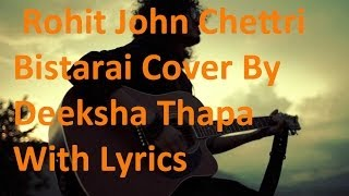 Rohit John Chettri Bistarai Cover By Deeksha Thapa With Lyrics