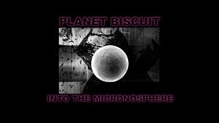 Planet Biscuit: Into the Micronosphere