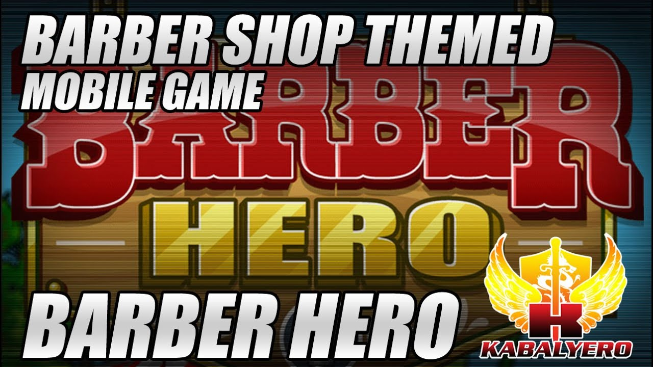 Barber Hero ? Barber Shop Themed Mobile Game ? By Kuyi Mobile ...