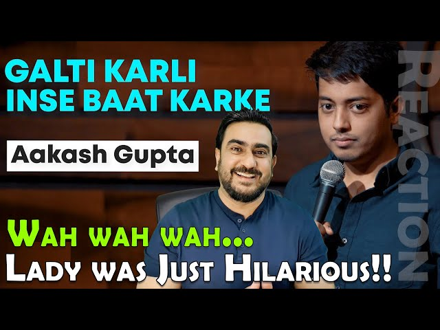 Galti Karli Inse Baat Karke Reaction | Aakash Gupta | Stand up Comedy |  Crowd Work