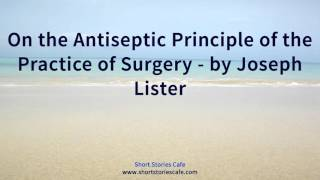On the Antiseptic Principle of the Practice of Surgery   by Joseph Lister