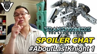 Transformers The Last Knight SPOILER CHAT - [ABOUT LAST KNIGHT #1]