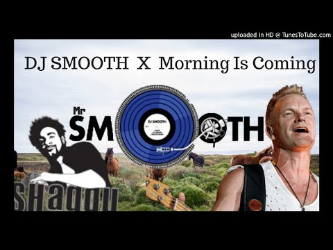 DJ SMOOTH X  Sting & Shaggy - Morning Is Coming (G.M.C)