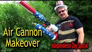 4th Of July Air Cannon Makeover - Independence Day Special