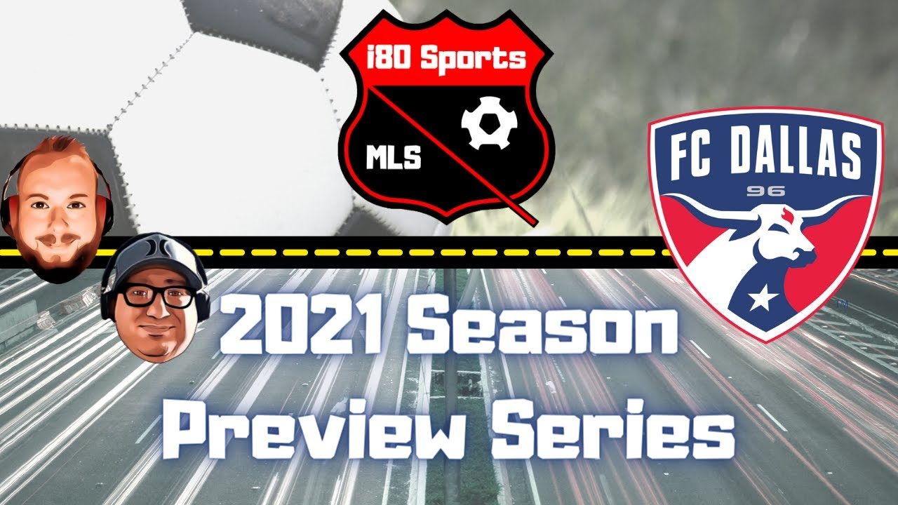 FC Dallas Season Preview 2021- with special guest Tristan Vick from the Dallas Soccer Show