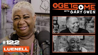 Luenell | #GetSome Ep. 122 with Gary Owen