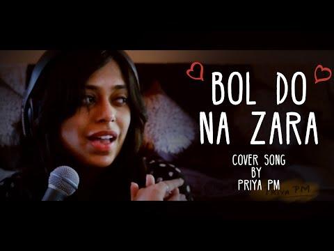 Bol Do Na Zara | Female Cover by Priya PM | Bollywood Romantic Songs