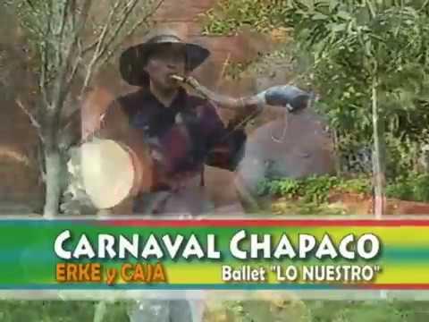 FOLKLORE BOLIVIANO - CARNAVAL CHAPACO: ERKE, COPLAS, RUEDA CHAPACA - BALLET LO NUESTRO
