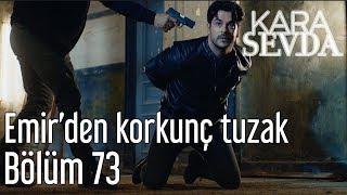 Kara Sevda 73. Bölüm - Emir'den Korkunç Tuzak