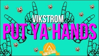 Vikstrom Put Ya Hands