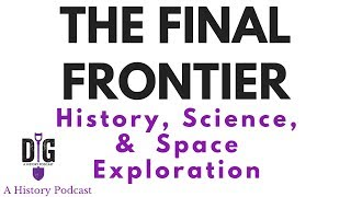 The Final Frontier: History, Science, and Space Exploration