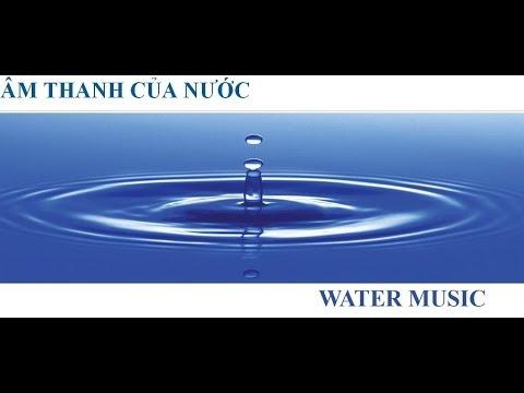 Relaxing Music: Water Music: Giai điệu của nước Nhạc giúp thư giãn và tăng tư duy nhận thức