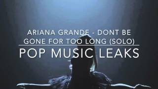 Ariana Grande - Don't Be Gone For Too Long (OFFICIAL SOLO)