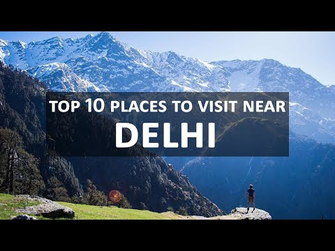 Top 10 Places to visit near Delhi 2020, Tourist Places & Weekend Getaways from Delhi
