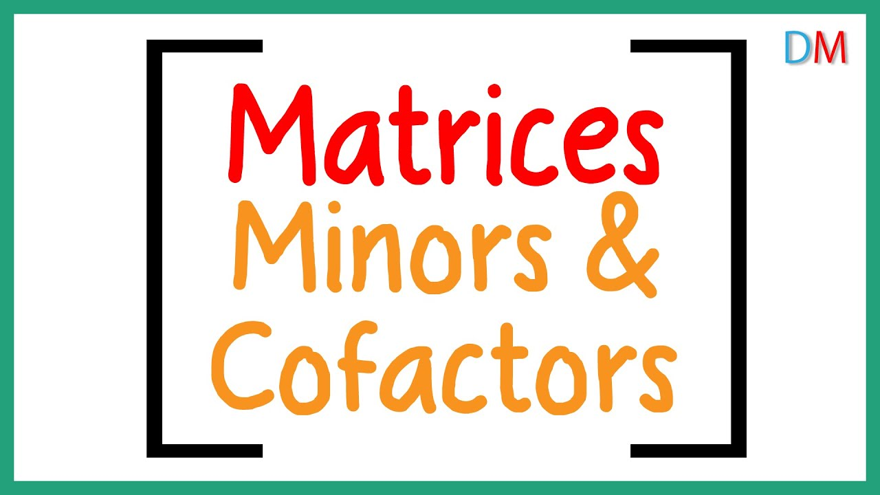 Download Matrices - Minors and Cofactors   Don't Memorise